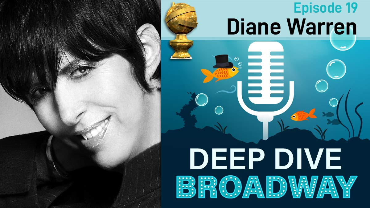 News Item: Oscar Nominee Diane Warren…Songwriter, Musician, Record Producer, and Hit Maker… Talks Show on Deep Dive Broadway